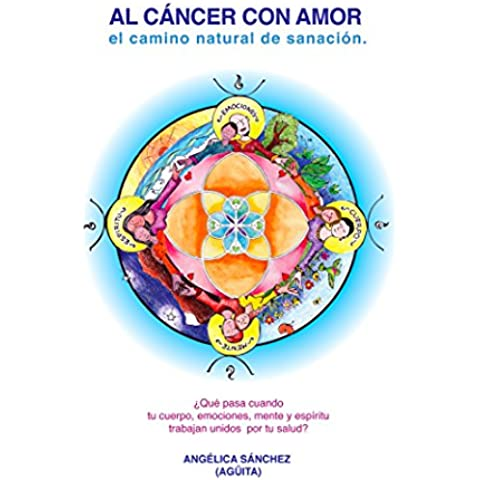Al cáncer con amor: El camino natural de sanación