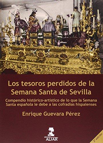 Los tesoros perdidos de la Semana Santa de Sevilla por Enrique Guevara Pérez