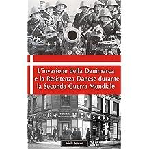 L'invasione della Danimarca e la Resistenza Danese durante la Seconda Guerra Mondiale (Italian Edition)
