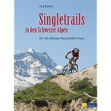 Singletrails in den Schweizer Alpen: Die 100 schönsten Mountainbike-Touren