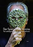 Der Spiegel des Narziss: Vom mythologischen Halbgott zum Massenphänomen - Beate Ermacora