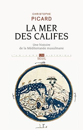 La Mer des Califes. Une histoire de la Mditerrane musulmane (VIIe-XIIe sicle)