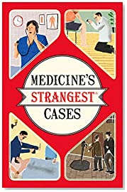 Medicine\'s Strangest Cases: Extraordinary but True Stories from Over Five Centuries of Medical History