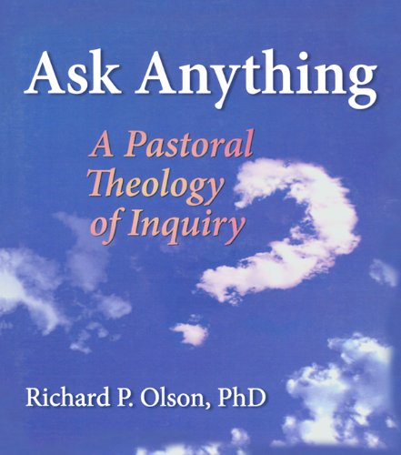Ask Anything: A Pastoral Theology of Inquiry (Haworth Series in Chaplaincy) por Richard L Dayringer