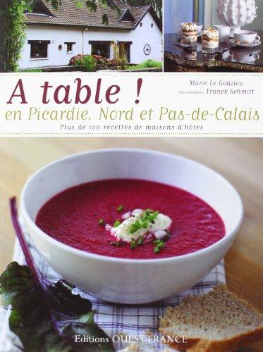 A TABLE ! EN PICARDIE, NORD ET PAS-DE-CALAIS par Marie LE GOAZIOU