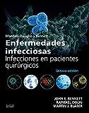 Mandell, Douglas Y Bennett. Enfermedades Infecciosas. Infecciones En Pacientes Quirúrgicos - 8ª Edición