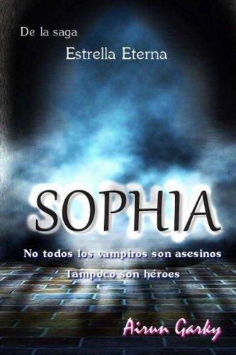 Sophia - Un mundo con magia y vampiros. (Ficción Juvenil) (Estrella Eterna