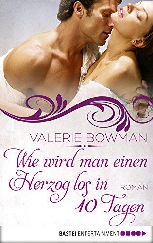 Wie wird man einen Herzog los in zehn Tagen: Roman (Wie Schreiben Romantik)