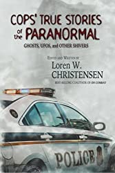 Cops' True Stories Of The Paranormal: Ghost, UFOs, And Other Shivers by Loren W. Christensen (2016-02-26)