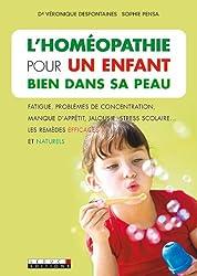 L'homéopathie pour un enfant bien dans sa peau: Fatigue, problèmes de concentration, manque d'appétit, jalousie, stress scolaire... les remèdes efficaces et naturels