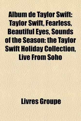 Album de Taylor Swift: Taylor Swift, Fearless, Beautiful Eyes, Sounds of the Season: The Taylor Swift Holiday Collection, Live from Soho
