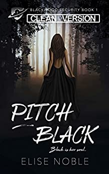 Pitch Black - Clean Version: A Romantic Thriller (Blackwood Security - Cleaned Up Book 1) (English Edition) van [Noble, Elise]