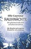 Rauhnächte: Die geheimnisvolle Zeit zwischen den Jahren: Alte Bräuche und magische Rituale für sich entdecken - Elfie Courtenay