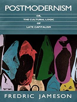 Fredric Jameson's Postmodernism, or The Cultural Logic of Late Capitalism