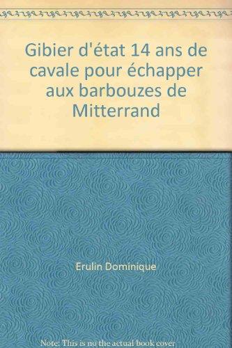 Gibier d'tat 14 ans de cavale pour chapper aux barbouzes de Mitterrand