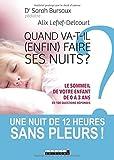 Quand va-t-il (enfin) faire ses nuits ? - Le sommeil de votre enfant de 0 à 3 ans en 100 questions-réponses