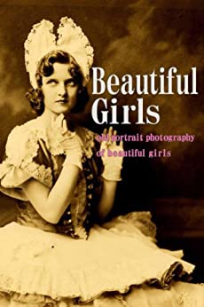 Beautiful Girls (Historical portrait photo book) (English Edition) par [City Lights Publishing]
