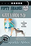 Fifty Shades of Greyhound: Volume 5 (The Pampered Pets Series)