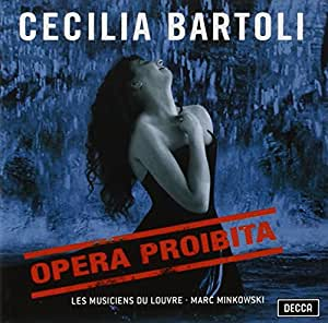 Cecilia Bartoli ~ Opera Proibita (Handel · Scarlatti · Caldara) / Les Musiciens du Louvre · Minkowski