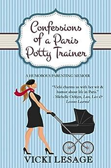 Confessions of a Paris Potty Trainer: A Humorous Parenting Memoir (English Edition) par [Lesage, Vicki]