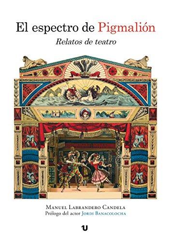 El espectro de Pigmalión: Relatos de teatro