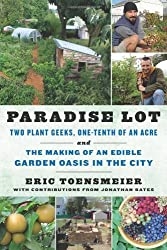 Paradise Lot: Two Plant Geeks, One-Tenth of an Acre and the Making of an Edible Garden Oasis in the City by Eric Toensmeier (2013-11-06)