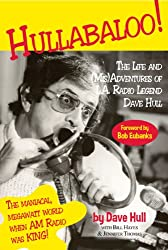 Hullabaloo! - The Life and (Mis)Adventures of L.A. Radio Legend Dave Hull (English Edition)