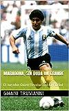 Maradona, Sin Duda Un Grande: El Jugador Quien Revolucionó El Fútbol (Spanish Edition)