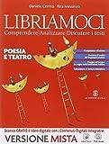 Libriamoci. Comprendere, analizzare, discutere i testi. Poesia e teatro. Per le Scuole superiori. Con e-book. Con espansione online