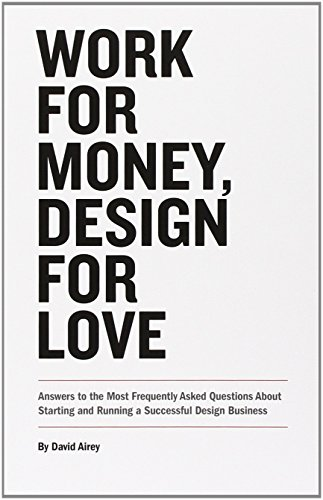 Work for Money, Design for Love: Answers to the Most Frequently Asked Questions About Starting and Running a Successful Design Business (Voices That Matter) by David Airey (12-Nov-2012) Paperback