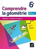 Comprendre la géometrie 6e : Géométrie, grandeurs et mesures. Activités avec instruments et logiciel. Fiches détachables