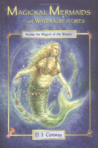 Magickal Mermaids and Water Creatures: Invoke the Magick of the Waters por D. J. Conway