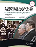 GCSE Modern World History for Edexcel: The era of the Cold War 1943-1991: International Relations 1945-1991