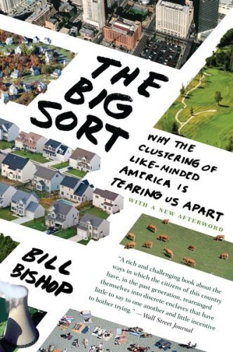 The Big Sort: Why the Clustering of Like-Minded America is Tearing Us Apart by Bishop, Bill (2009) Paperback