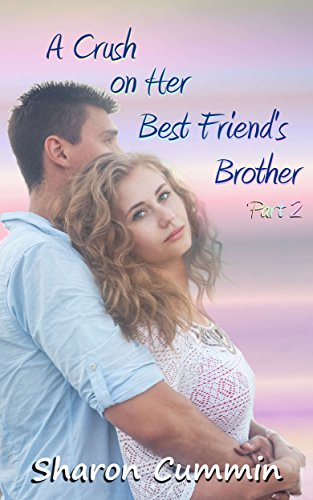 A Crush On Her Best Friend S Brother Part 2 A Crush On Her Best Friend S Brother Serials