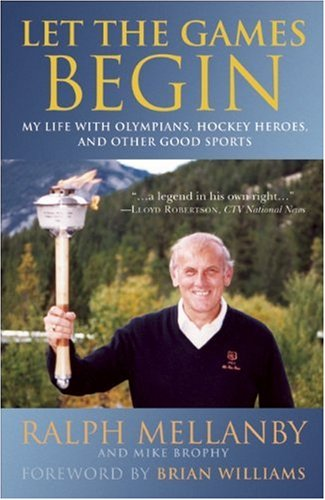Let the Games Begin: My Life with Olympians, Hockey Heroes, and Other Good Sports por Ralph Mellanby