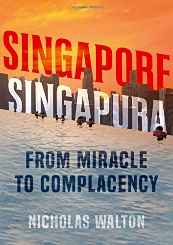Singapore, Singapura: From Miracle to Complacency por Nicholas Walton