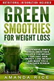 Green Smoothies for Weight Loss: Inexpensive, Simple Green Smoothies Recipes for Weight Loss That Gain Energy, Lose Weight and Make You a Healthier Person