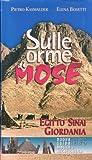 Sulle orme di Mosè. Egitto, Sinai, Giordania. Nuova guida biblica e archeologica