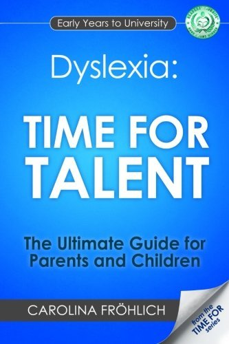 Dyslexia: Time For Talent - The Ultimate Guide for Parents and Children by Carolina Frohlich (2014-07-30)