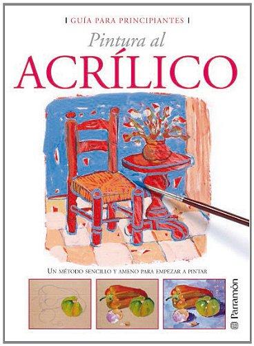 GUIA PARA PRINCIPIANTES  PINTURA AL ACRILICO (Guías para principiantes) por EQUIPO PARRAMON
