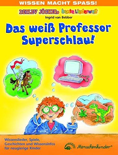 Das weiß Professor Superschlau: Wissenslieder für neugierige - Neugierig Kind