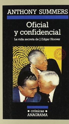 Oficial y confidencial (La vida secreta de J. Edgar Hoover) (Crónicas) por Anthony Summers