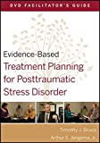 Evidence-Based Treatment Planning for Posttraumatic Stress Disorder DVD Facilitator's Guide (Evidence–Based Psychotherapy Treatment Planning Video Series)