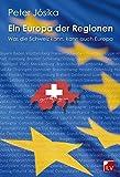 Ein Europa der Regionen: Was die Schweiz kann, kann auch Europa - Peter Jósika