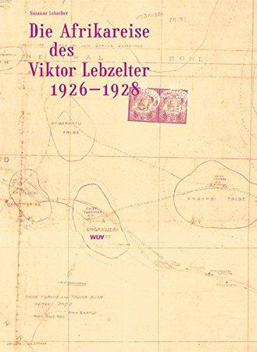Die Afrikareise des Viktor Lebzelter 1926-1928