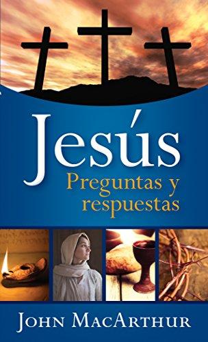 Jesús: preguntas y respuestas por John MacArthur