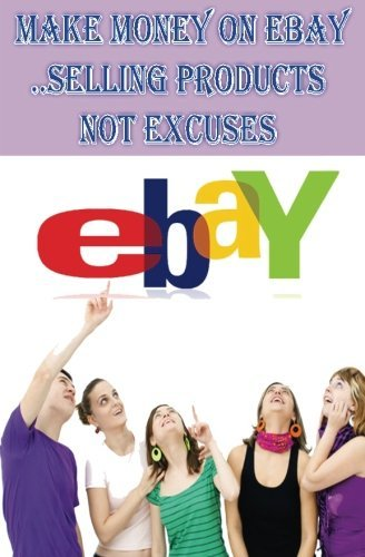 ebay-make-money-on-ebay-selling-products-not-excuses-how-to-sell-on-ebay-ebay-millionaires-bible-eba