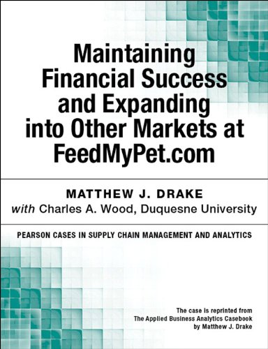 Maintaining Financial Success and Expanding into Other Markets at FeedMyPet.com (Pearson Cases in Supply Chain Management and Analytics) por Matthew J. Drake