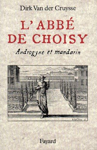Télécharger en ligne L'Abbé de Choisy : Androgyne et mandarin (Divers Histoire) pdf